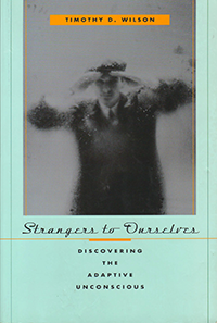 Strangers to Ourselves: Discovering the Adaptive Unconscious